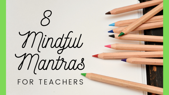 8 Mindful Mantras for Teachers